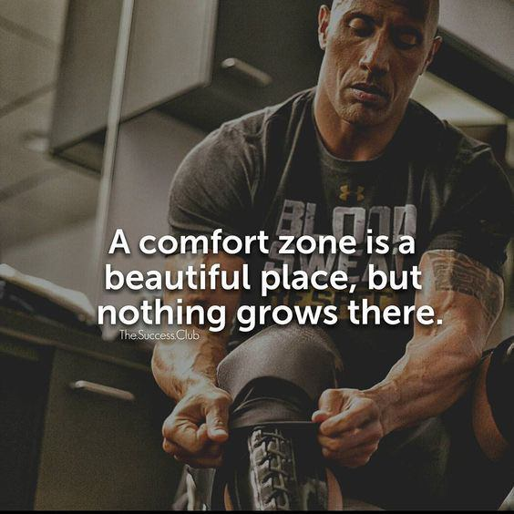 "[Image] ""A comfort zone is a beautiful place, but nothing grows there."" Dwayne ""The Rock"" Johnson"