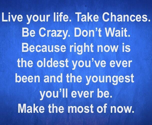 [Image] Make the most of now.
