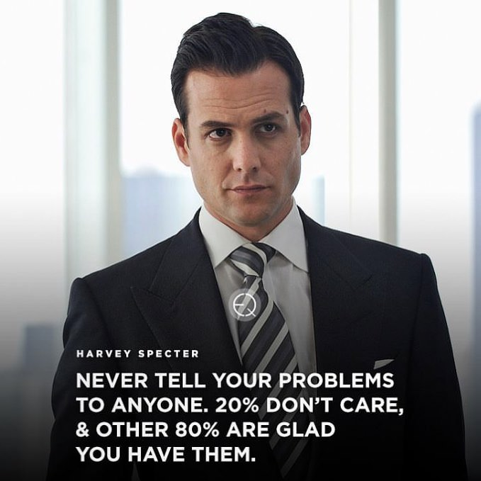 "[Image] ""Never Tell your Problem to anyone"" – Harvey Specter"