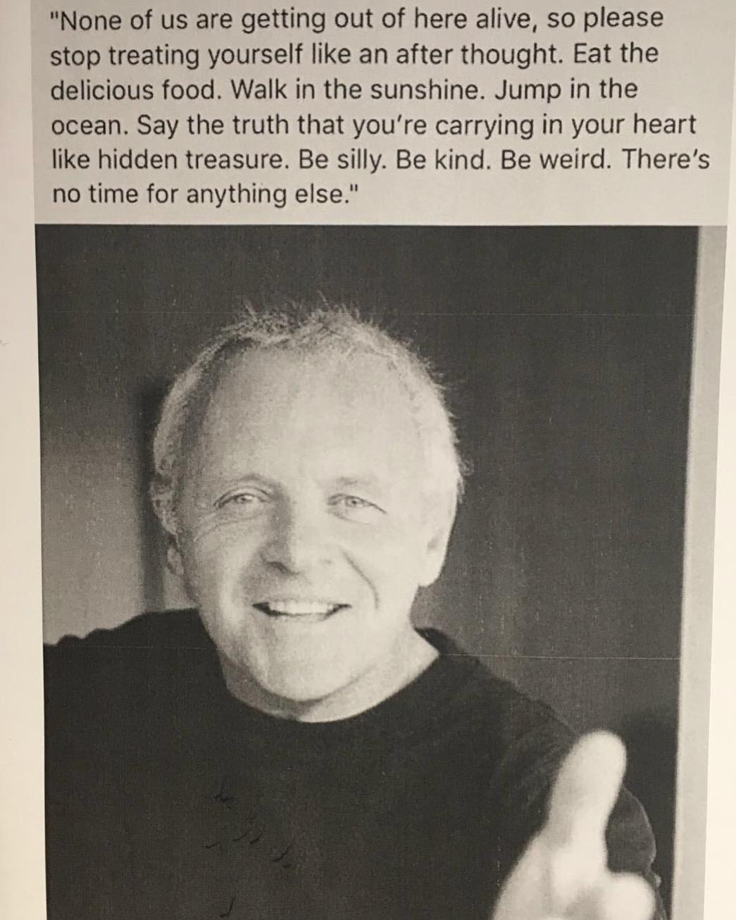 A actor friend of mine has this on his dressing room wall. Sir Anthony Hopkins, ladies and gentlemen. [Image]
