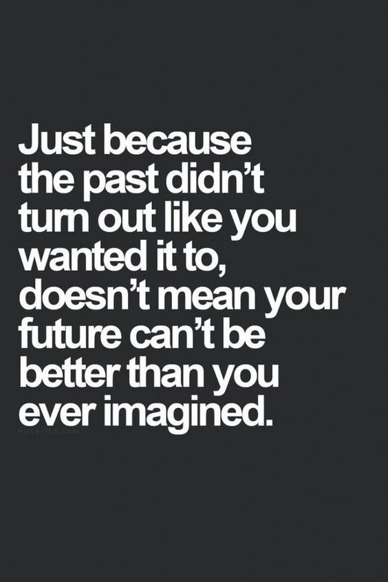 [Image] Don't let your past determine your future
