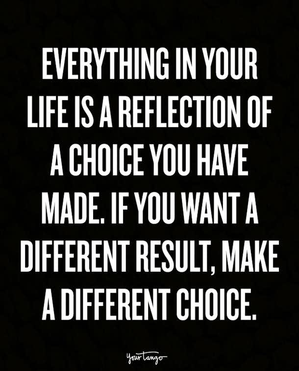 [image] Your life is a reflection of the choices that you make.
