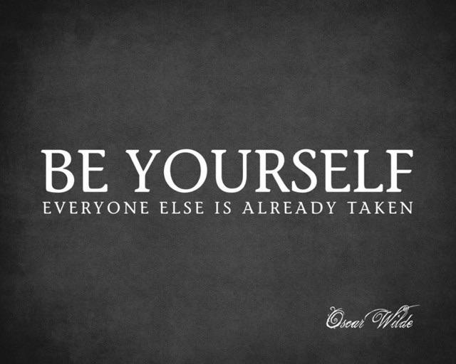 [image] Be yourself-everyone else is already taken.