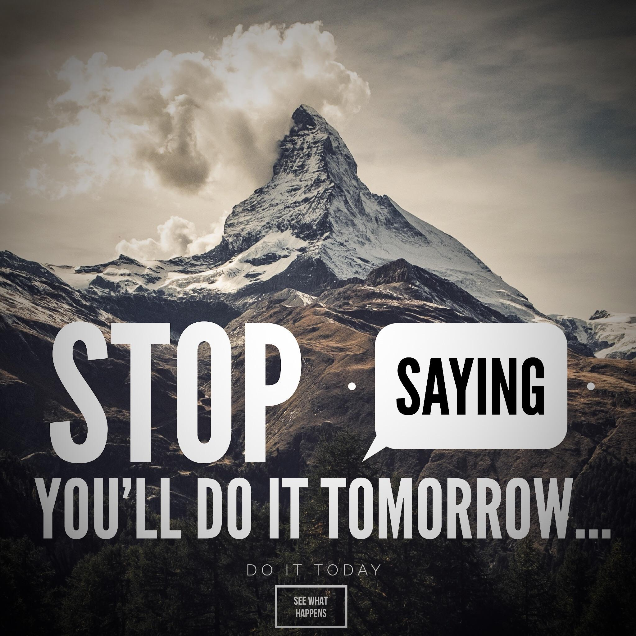 [Image] Stop Saying Tomorrow… Pick One Thing Today You've been Putting Off, and Just Do It.