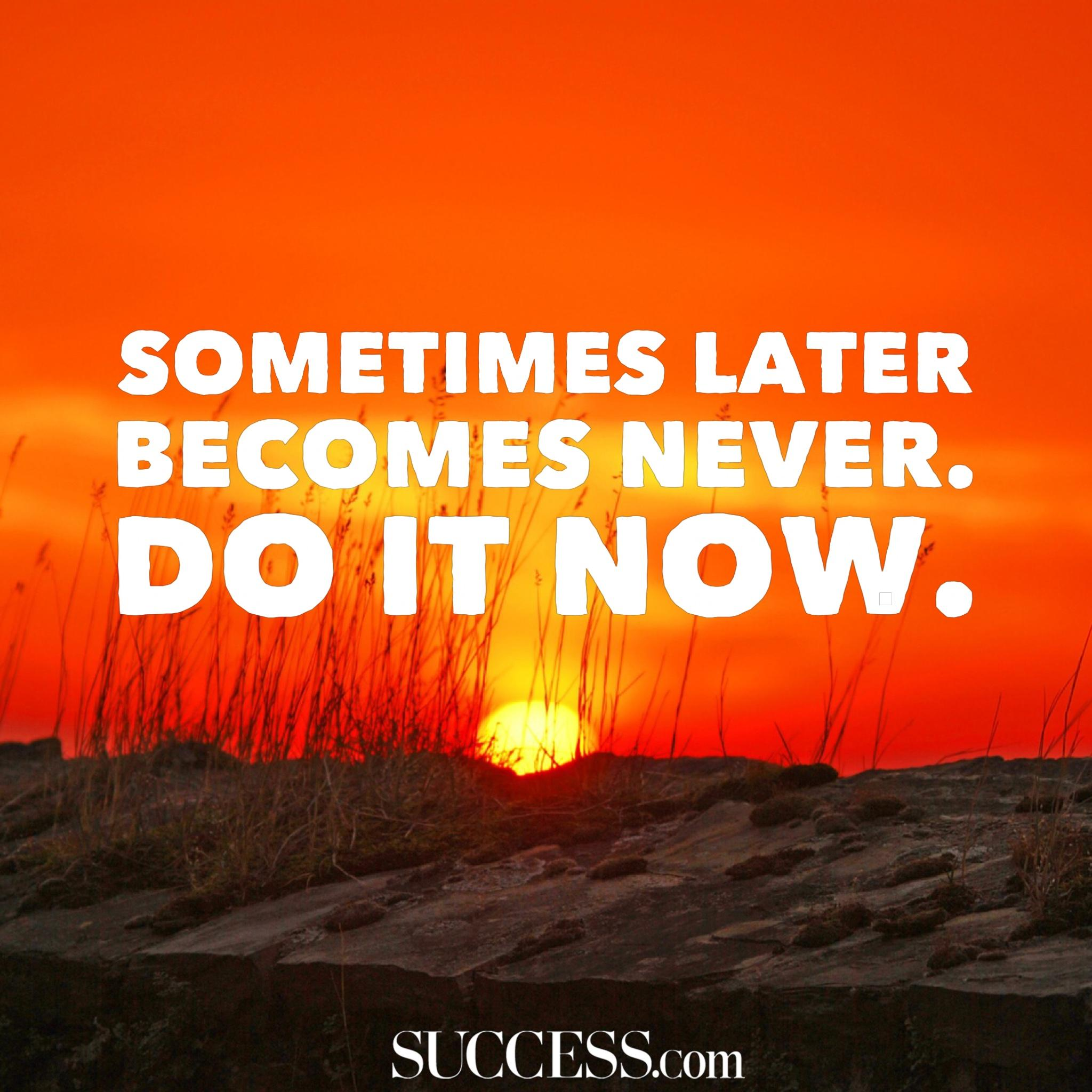 [Image] STOP PROCRASTINATING, DO IT NOW.