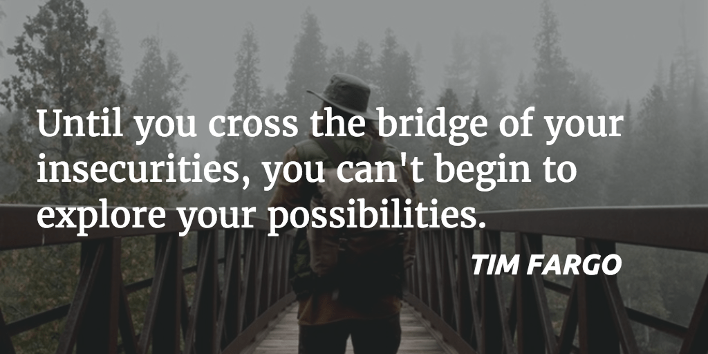 [Image]Until you cross the bridge of your insecurities, you can't begin to explore your possibilities
