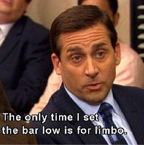 [IMAGE] This is the only time you should set a low bar