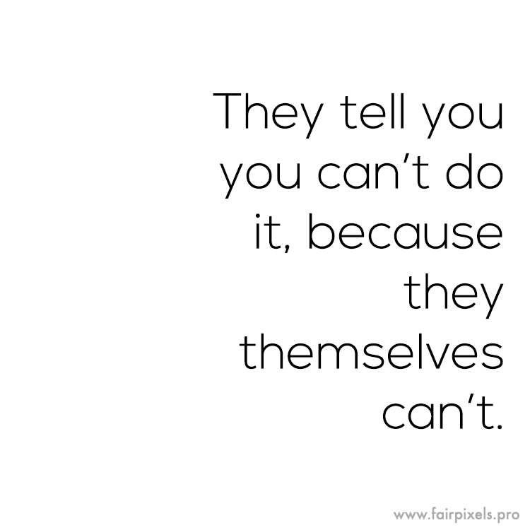 [Image] They tell you you can't do it, because…