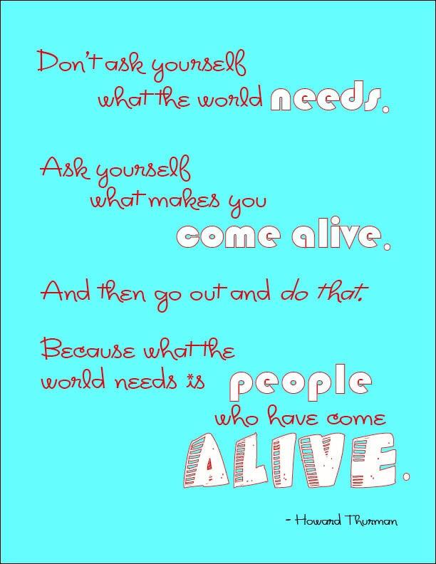 [Image] What the world needs is people who have come alive.