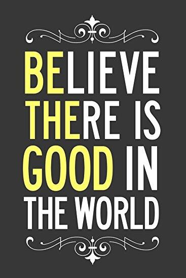 [Image] Believe There Is Good In The World