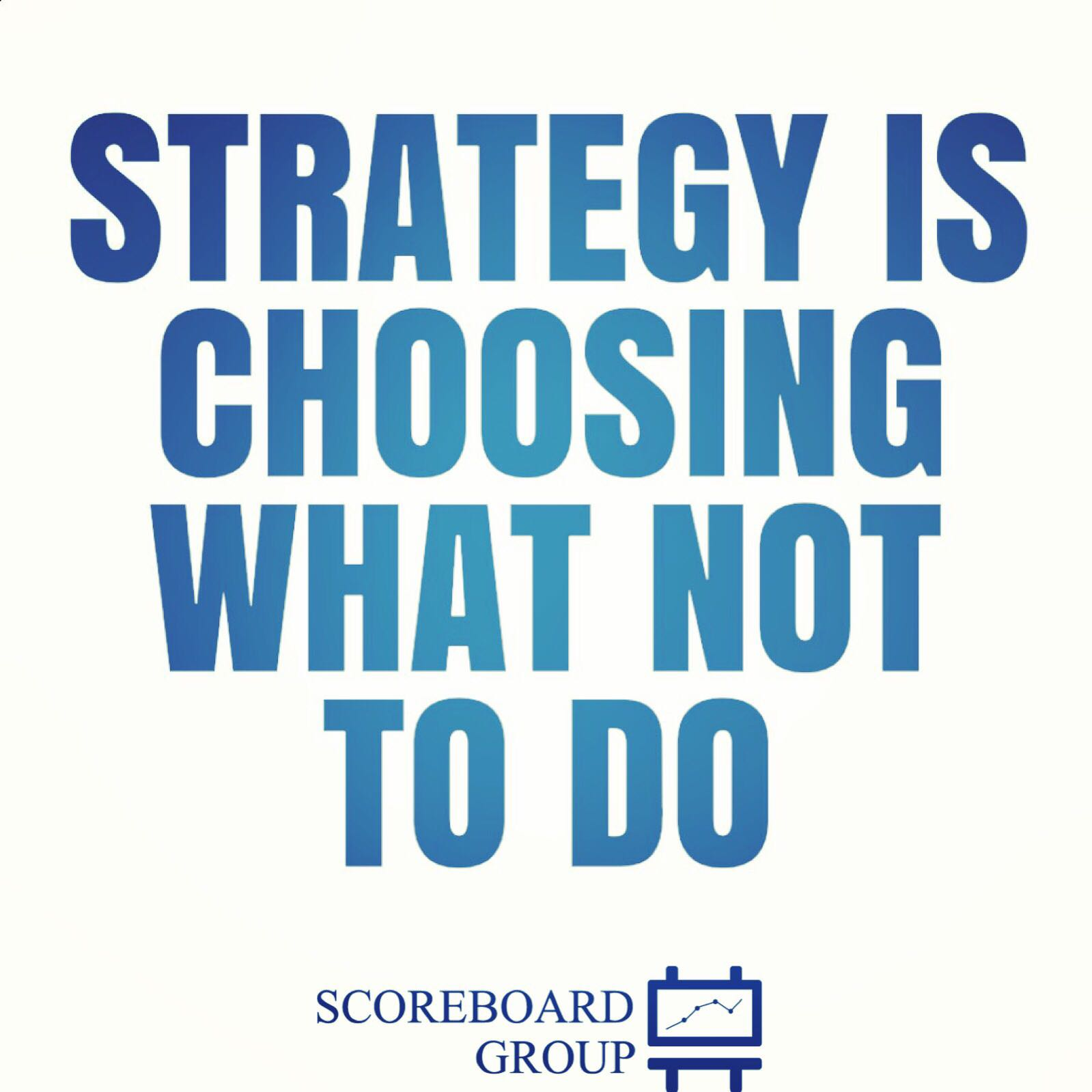 STRATEGY Is CHOOSING WHAT NOT TO DO SCOREBOARD GROUP 1—r https://inspirational.ly