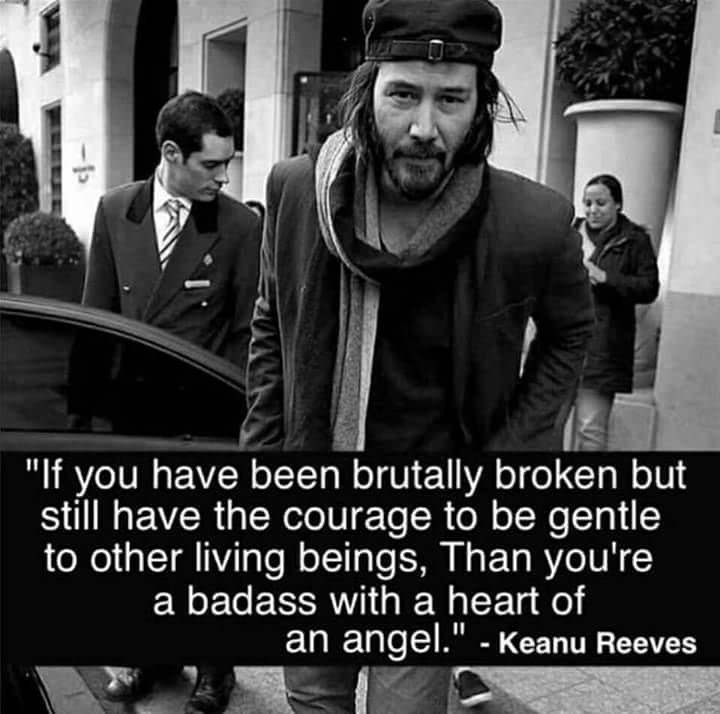 "lg ""If you have. been brutally broken but still have the courage to be gentle to other living beings, Than you're a badass with a heart of an angel."" - Keanu Reeves BK."" l-' t? _ https://inspirational.ly"