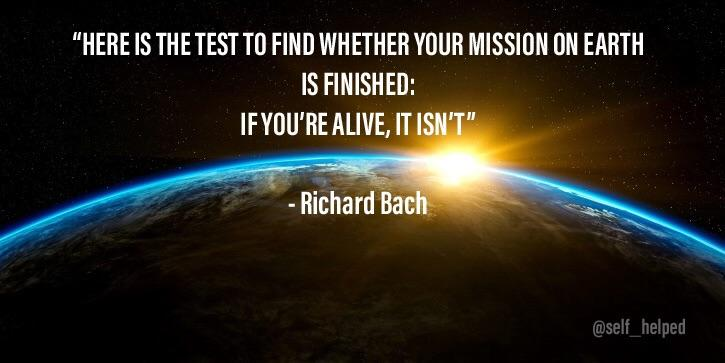 """""""HERE IS THETEST TO FIND WHETHER YOUR MISSIRN ON EARTH IS FINISHED: IFYDU'RE AUVE} https://inspirational.ly"""