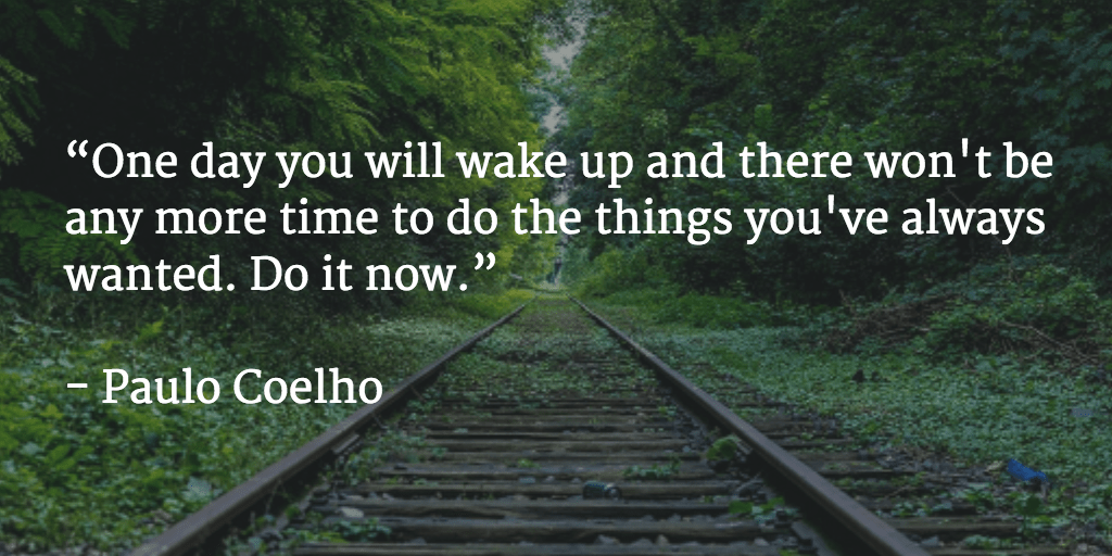 "'3 it ""One day you will wake up and there won't be any more time to do the things you've always wanted. Do it now."" - https://inspirational.ly"
