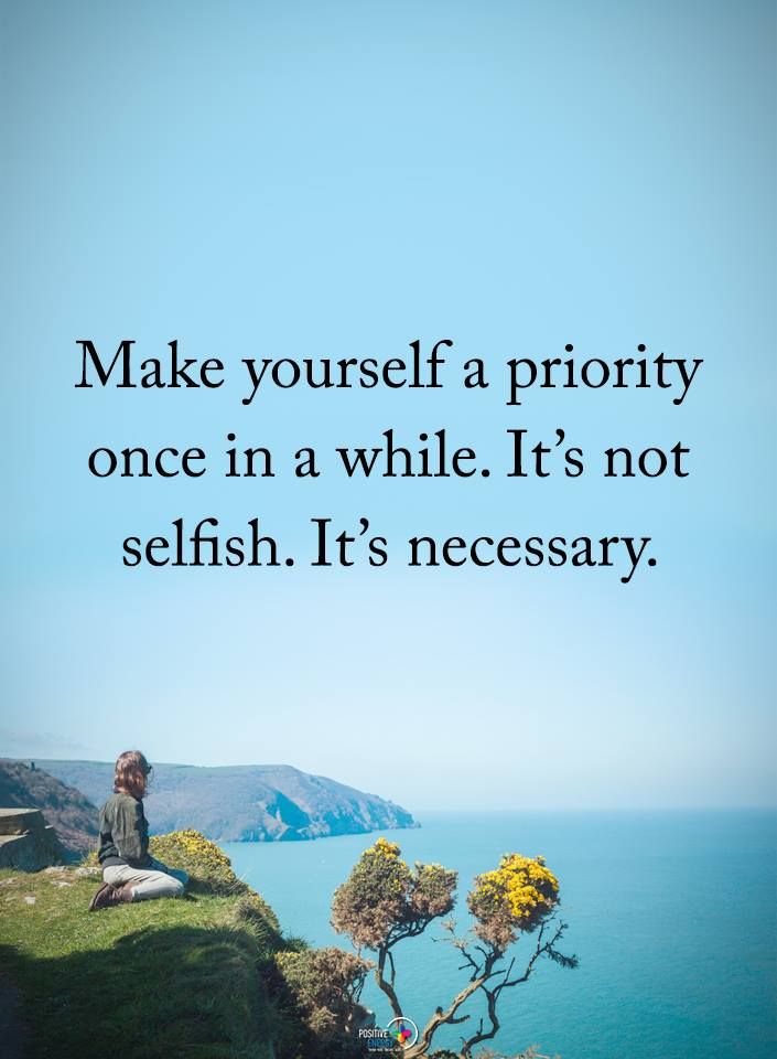 Make yourself a priority once in a While. It's not selfish. It's necessary. https://inspirational.ly