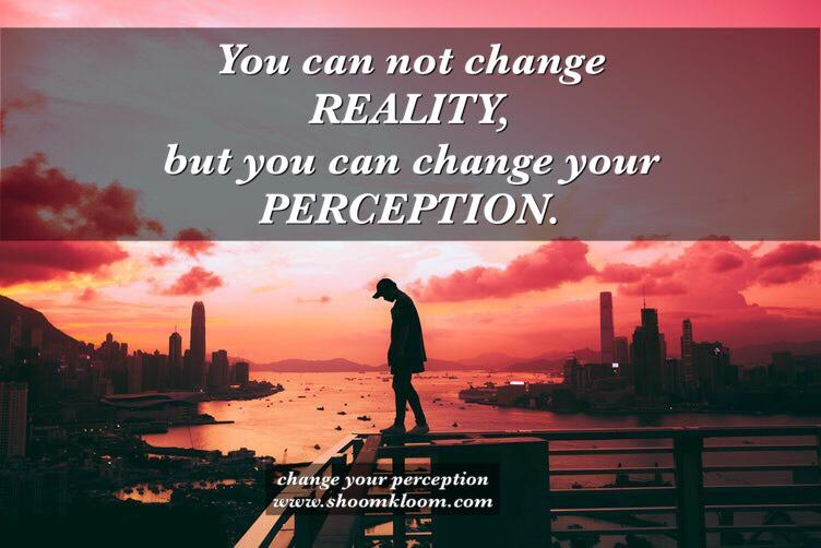 You can not change REALI T Y; but you can change your PERCEPTION. _ - change yo u r perception w wzc'w. shoonz kloont. can: I: :- :i https://inspirational.ly