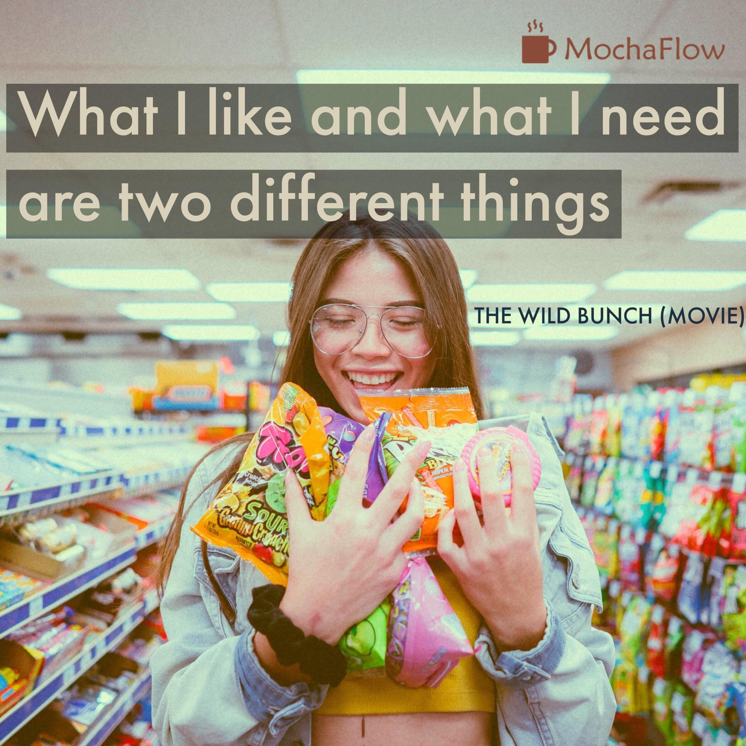 """m '9 MochaFlow What I like and what I need are two different things """""""" - :3. THE WILD BUNCH (MOVIE) .1; . ' """"' 1N . 7 , ,' \' . 'Xi https://inspirational.ly"""