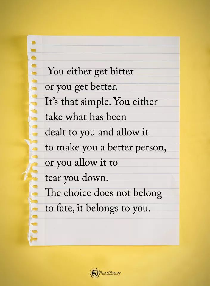 You either get bitter or you get better. It's that simple. You either take what has been dealt to you and allow it to make you a better person, or you allow it to tear you down. The choice does not belong to fate, it belongs to you. {§:g§§?'t1=.t'fi+§:eff https://inspirational.ly