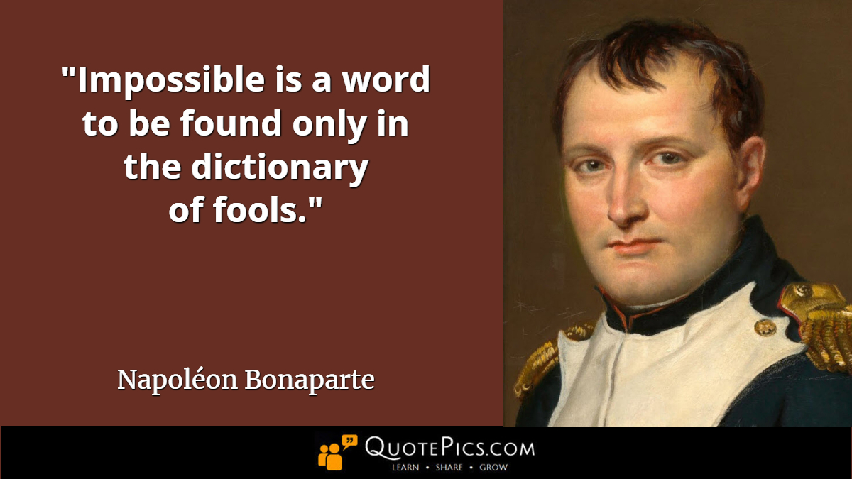 """Impossible is a word to be found only in the dictionary of fools."" Napoléon Bonaparte a"" QU,OTEPICS.COM https://inspirational.ly"
