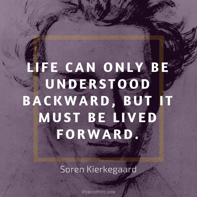 """Life can only be understood backward, but…"" – Soren Kierkegaard [800×800]"