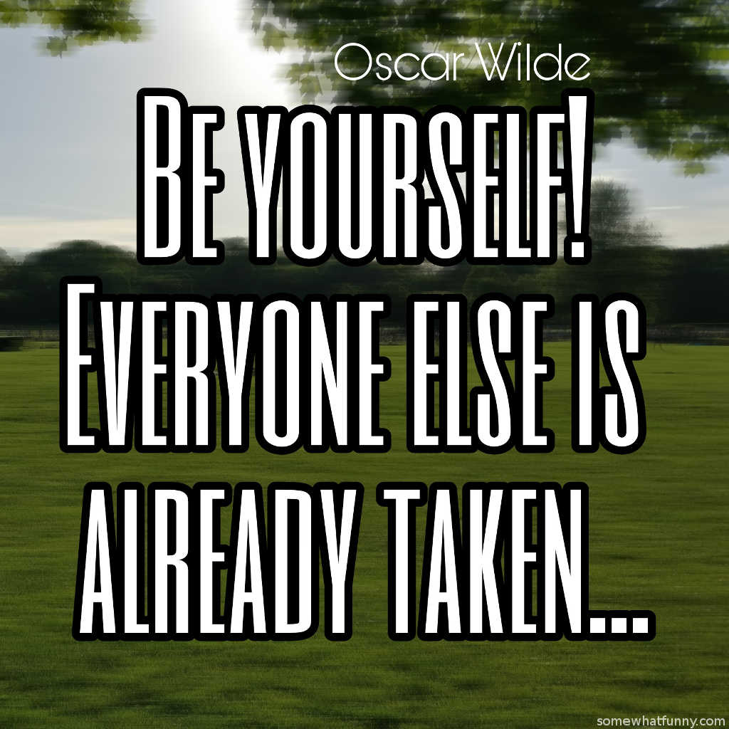 Be yourself. Everyone else is already taken. [1024×1024]
