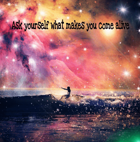 [Image] What makes you come alive?