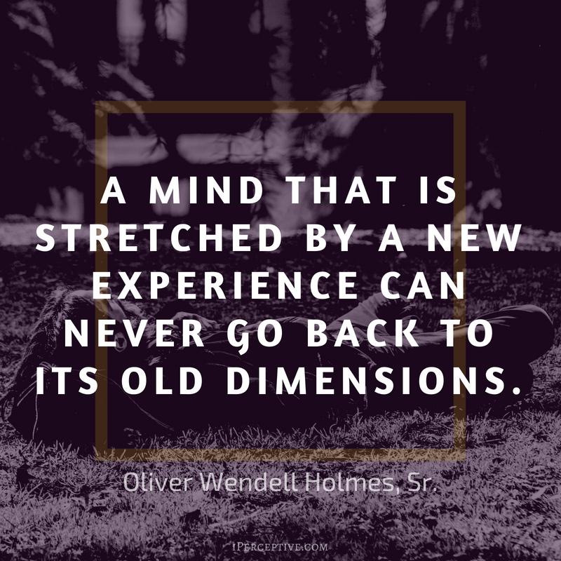 """A mind that is stretched by a new experience can…"" – Oliver Wendell Holmes, Sr. [800×800]"