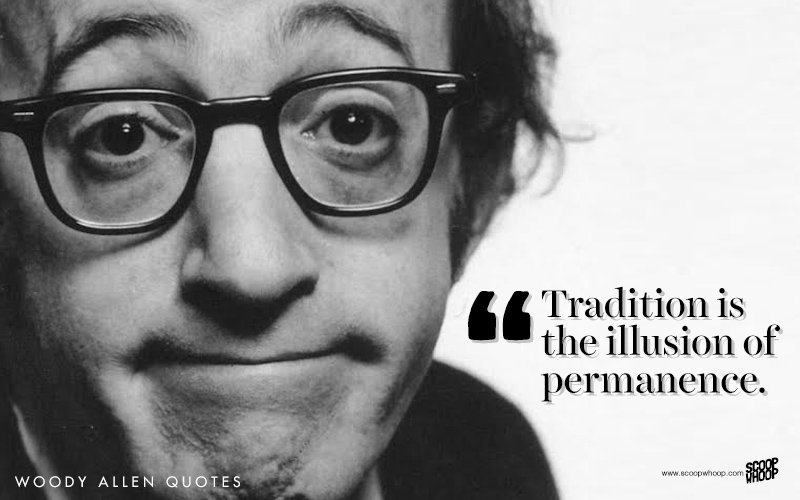 """Tradition is the illusion of permanence"" – Woody Allen (800*500)"