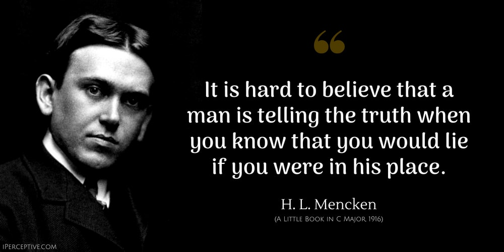 """It is hard to believe that a man is telling the truth when…"" – H. L. Mencken [1000×500]"