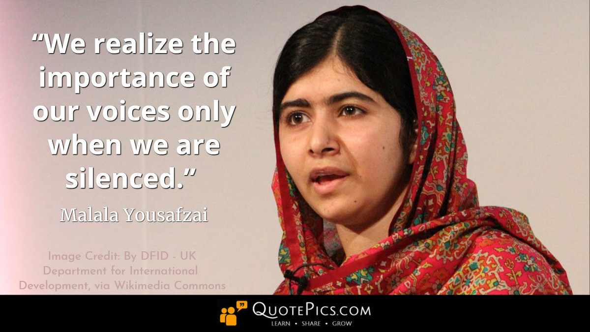 """We realize the importance of our voices only when we are silenced."" —Malala Yousafzai [1200×675]"