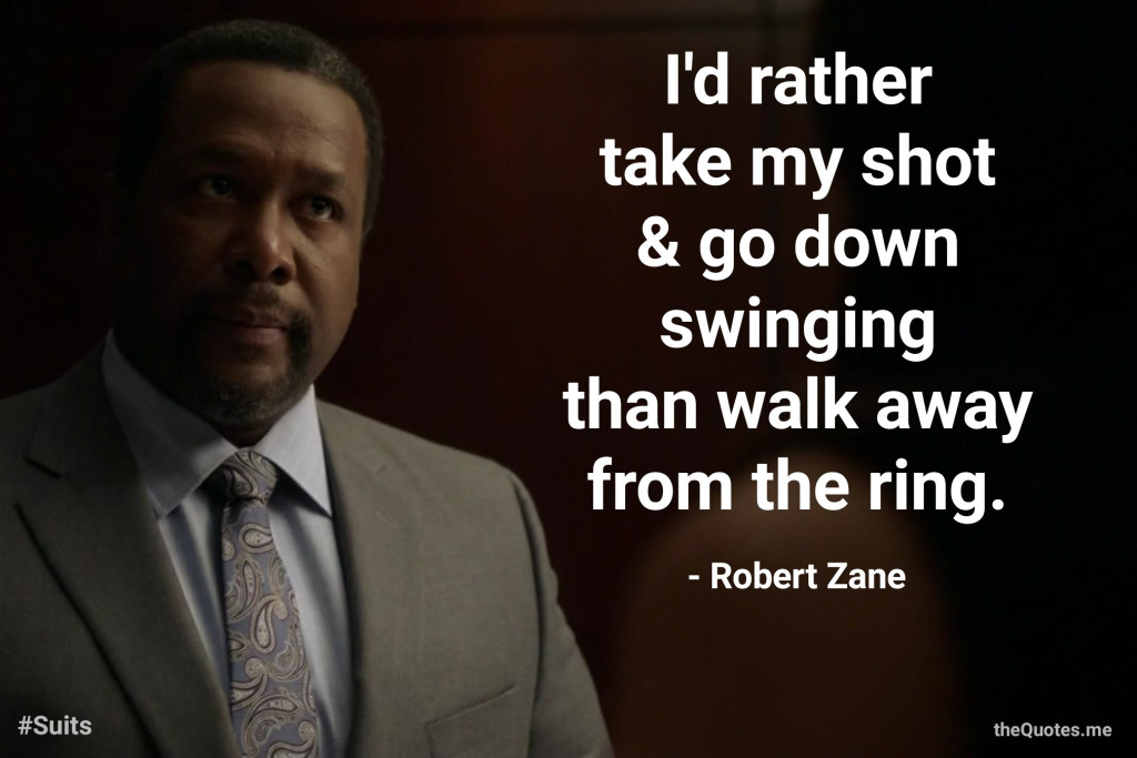 """I took the coward's way out once before, & I can't do it again. I'd rather take my shot & go down swinging than walk away from the ring. – Robert Zane (Suits)"" [1024×638] [OS] [OC]"