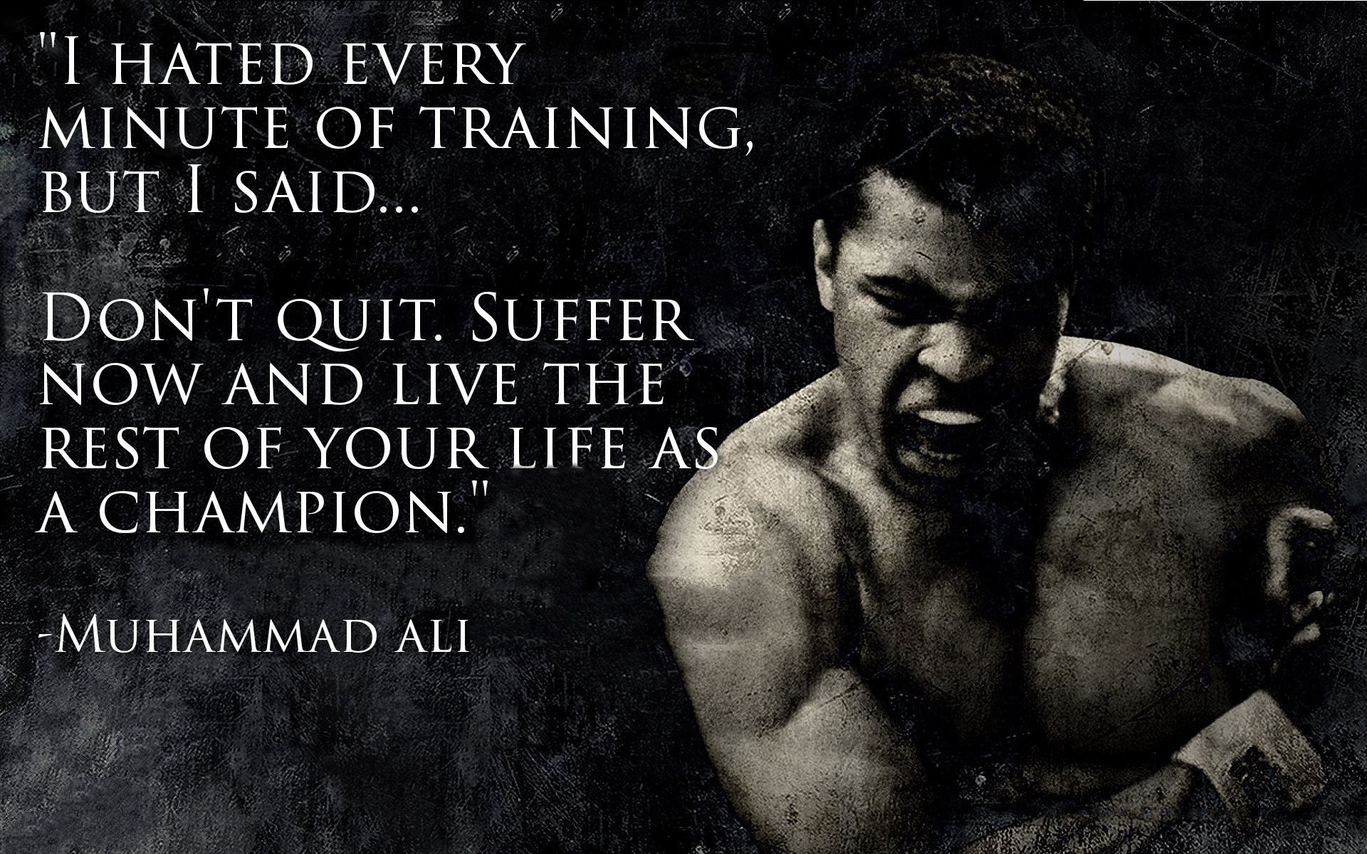 """I hated every minute of training, but I said… Don't quit. Suffer now and live the rest of your life as a champion."" – Muhammad Ali [1920 x 1200]"