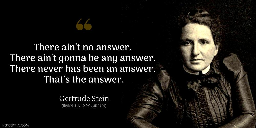 """There ain't no answer…"" – Gertrude Stein [1000×500]"