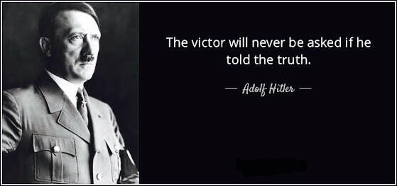 The victor will never be asked if he told the truth- Adolf Hitler [1000X500]