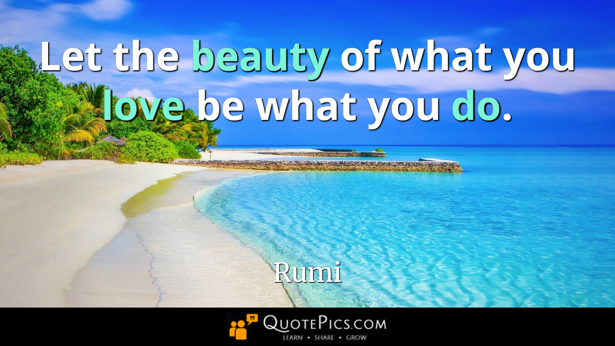 """Let the beauty of what you love be what you do."" —Rumi [1200×675]"