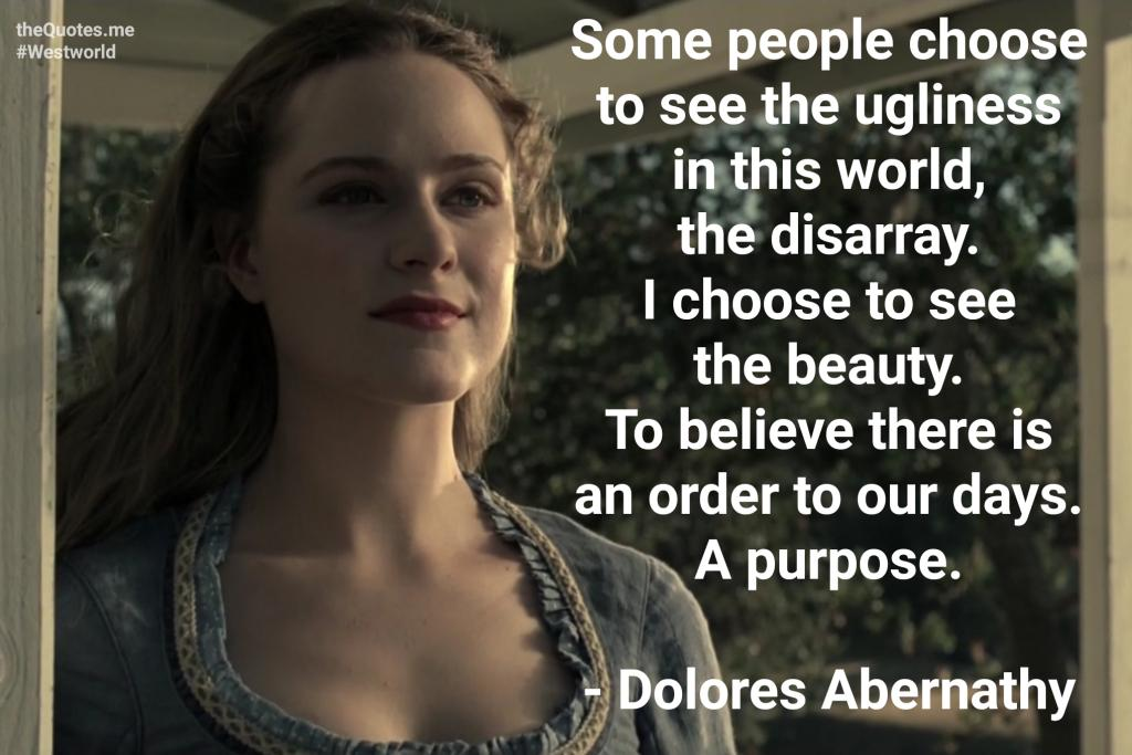 """Some people choose to see the ugliness in this world, the disarray. I choose to see the beauty. To believe there is an order to our days. A purpose. – Dolores Abernathy (Westworld)"" [2038×1359]"
