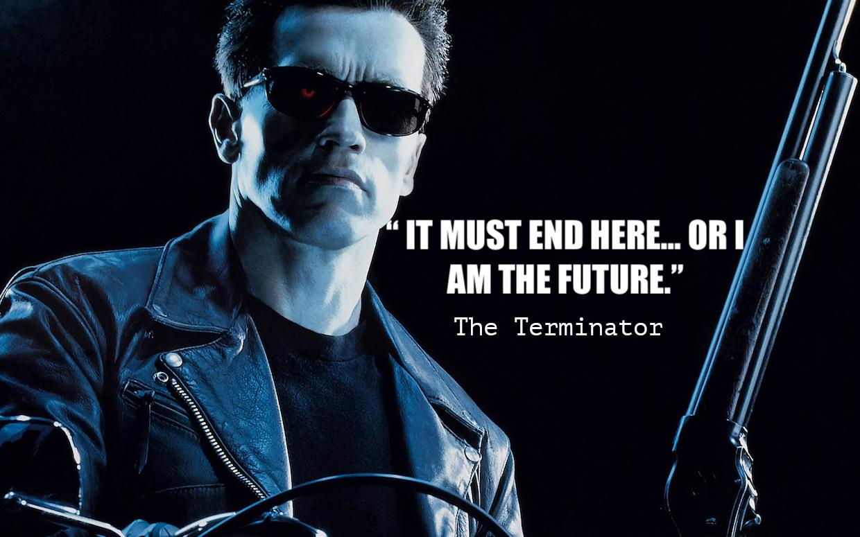 """It must end here… or I am the future.""- The Terminator[1240*775]"