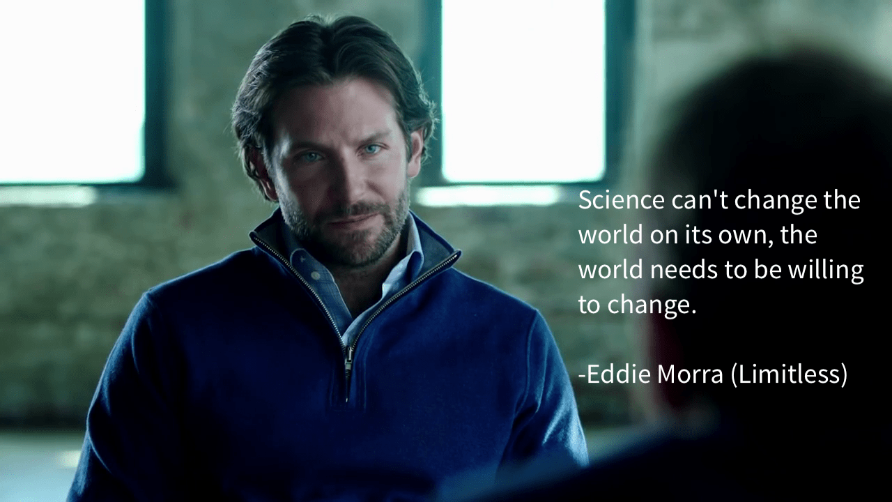 """Science can't change the world on it's own"" — Eddie Morra [1280×720] [OC]"