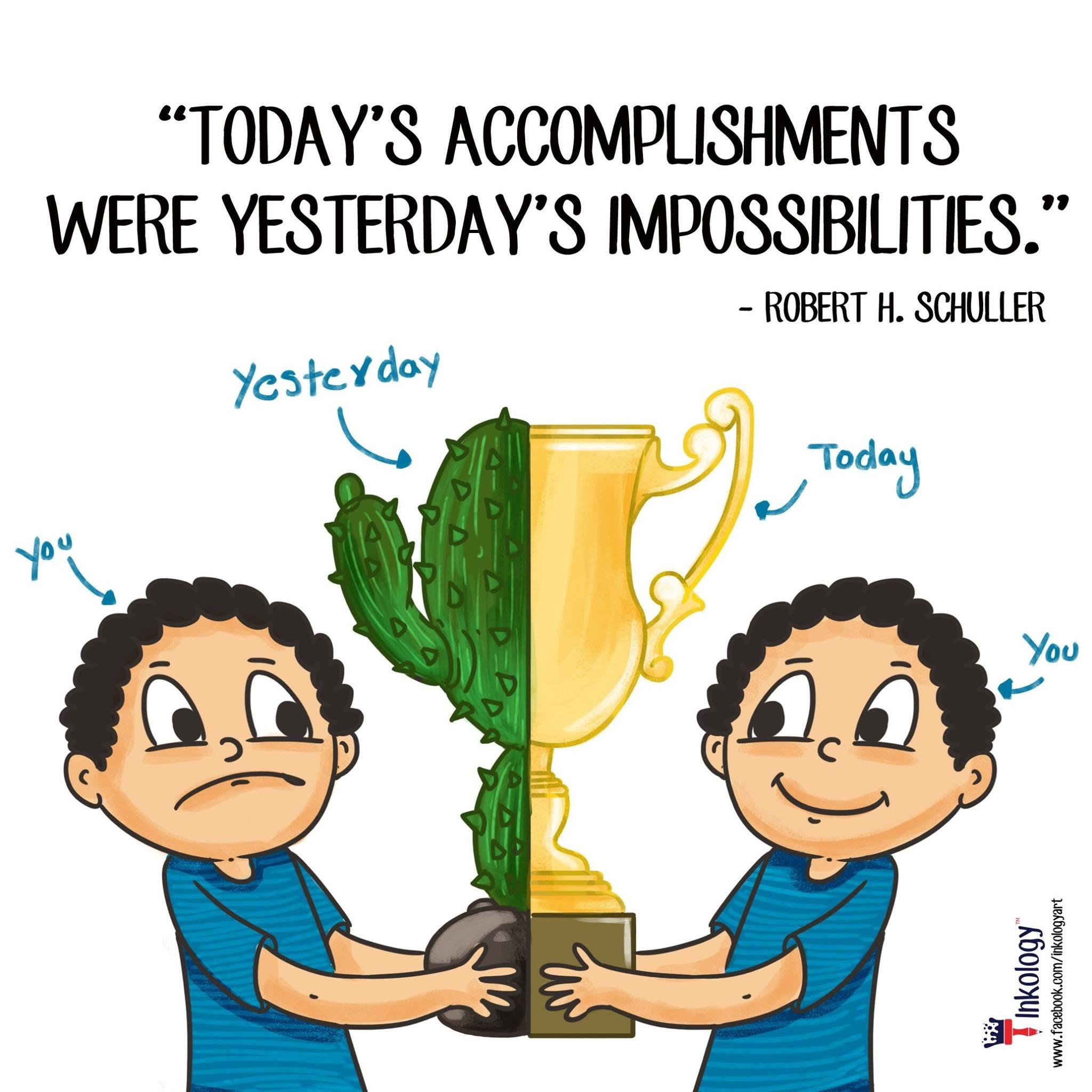 """""""TODAY'S ACCOMPLISHMENTS WERE YESTERDAY'S IMPOSSIBILITIES."""" - ROBERT H. SCHULLER https://inspirational.ly"""