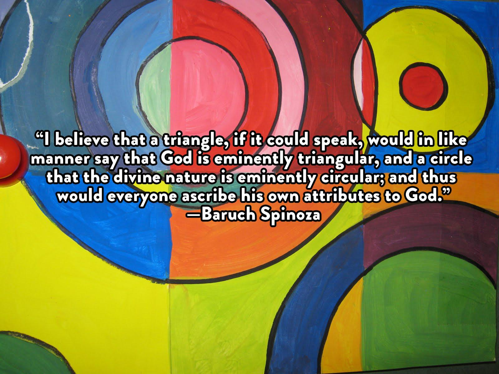 """I believe that a triangle, if it could speak, would say that God is eminently triangular… and thus would everyone ascribe his own attributes to God.""—Baruch Spinoza [1600×1200] [OC]"