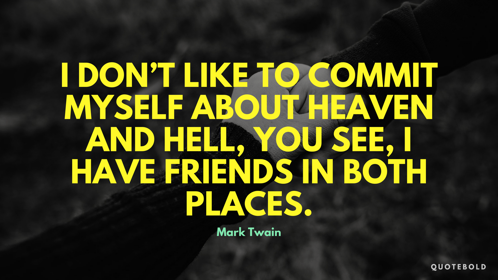 """I don't like to commit myself about Heaven and Hell, you see, I have friends in both places."" – Mark Twain [1920×1080][OC/OS]"
