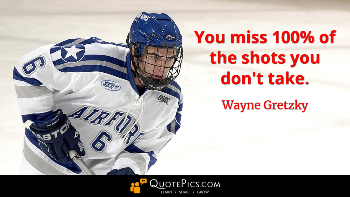 """You miss 100% of the shots you don't take."" —Wayne Gretzky [1200×675]"