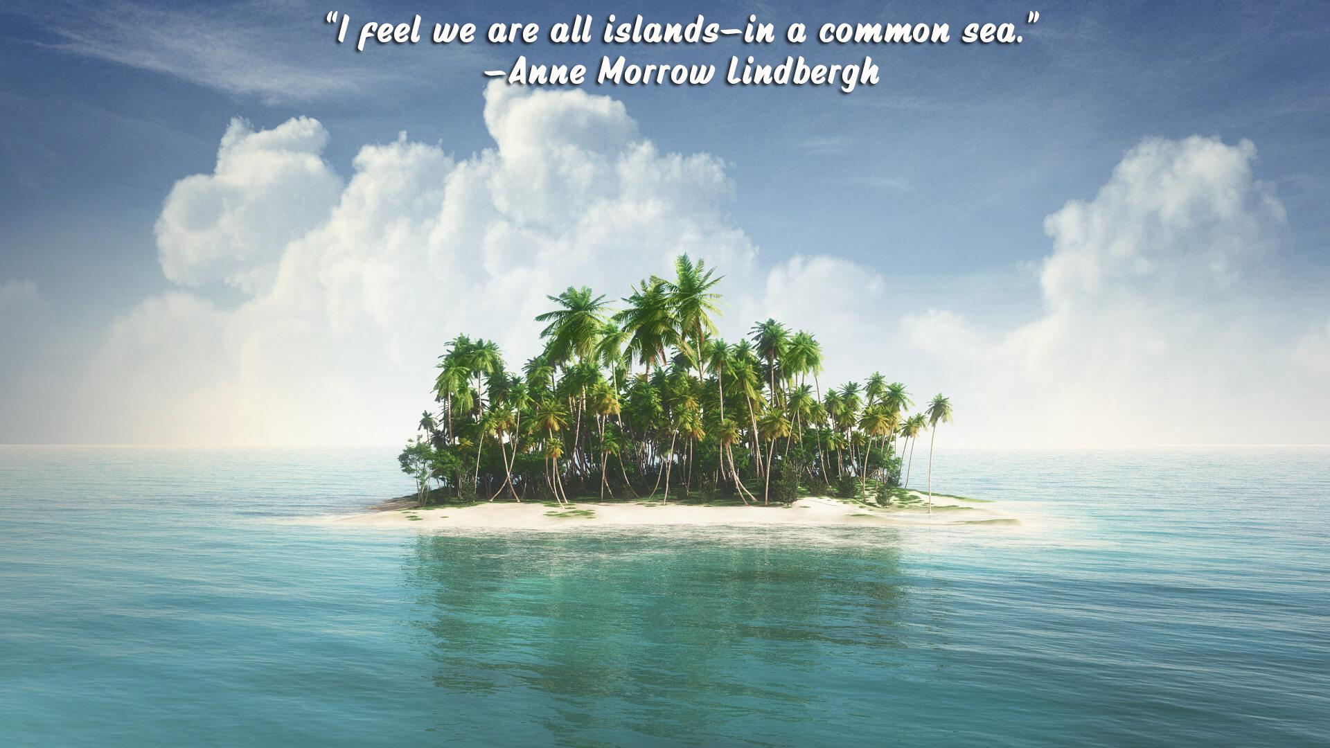 """I feel we are all islands—in a common sea.""—Anne Morrow Lindbergh [1920×1080] [OC]"