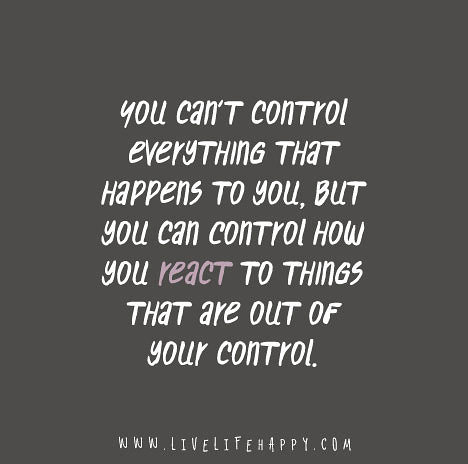 "[IMAGE] ""You Can't Control Everything That Happens to You…"" (39)"