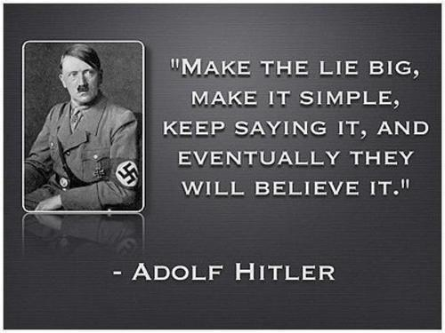 """Make the lie big, make it simple, keep saying it, and eventually they will believe it"" [500×375]"