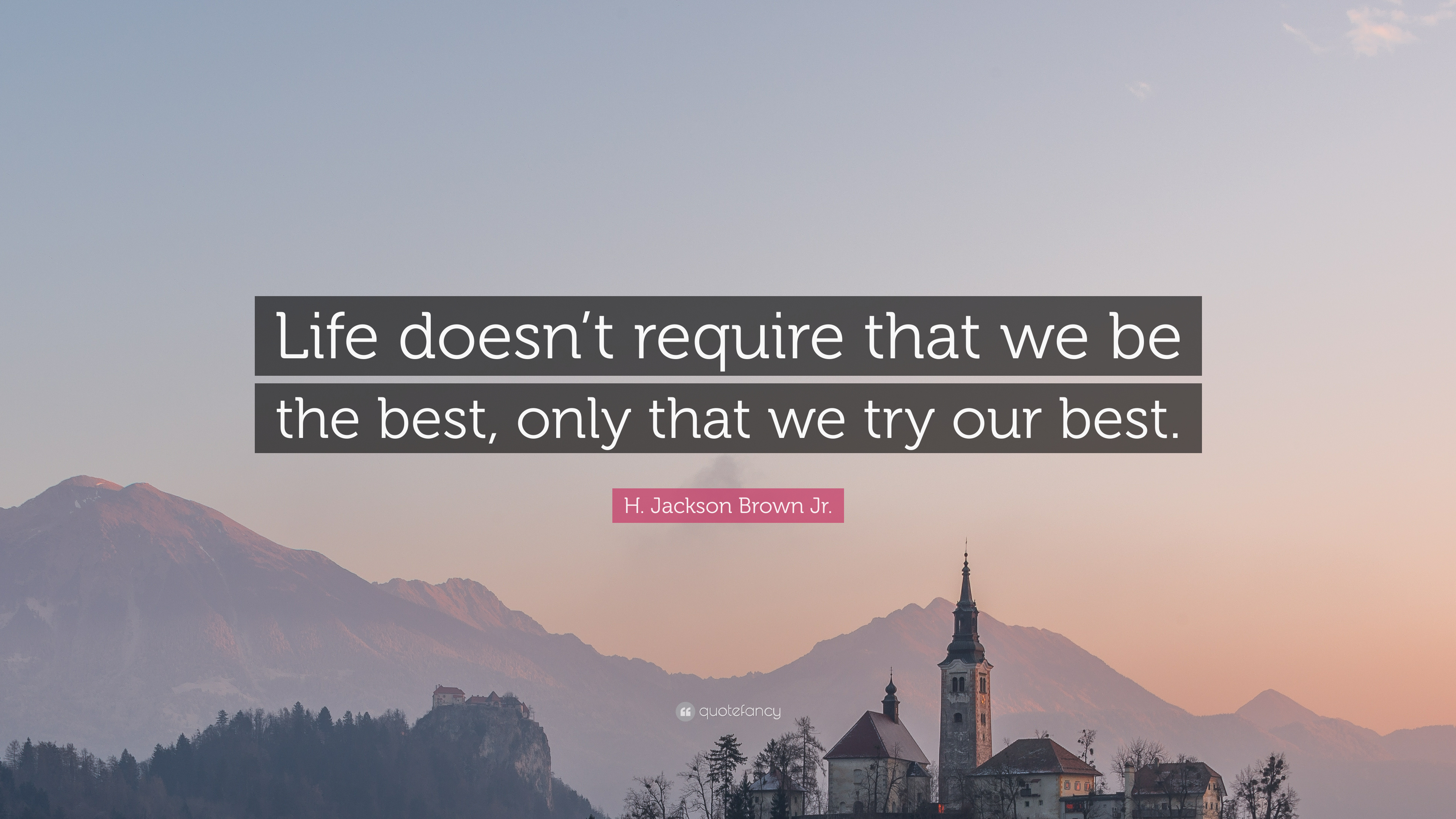 Life doesn't require that we be the best, only that we try our best – H. Jackson Brown Jr. [1200×625]