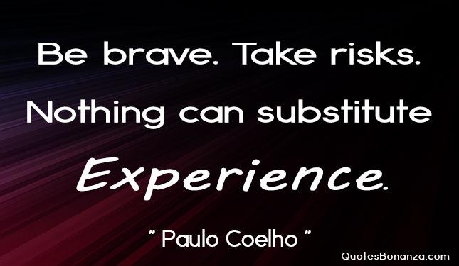 "Be Brave – Take Risks… ""Paulo Coelho"" [645×375]"