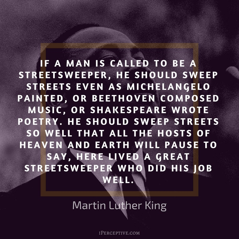 """If a man is called to be a streetsweeper, he should…"" – Martin Luther King [800×800]"