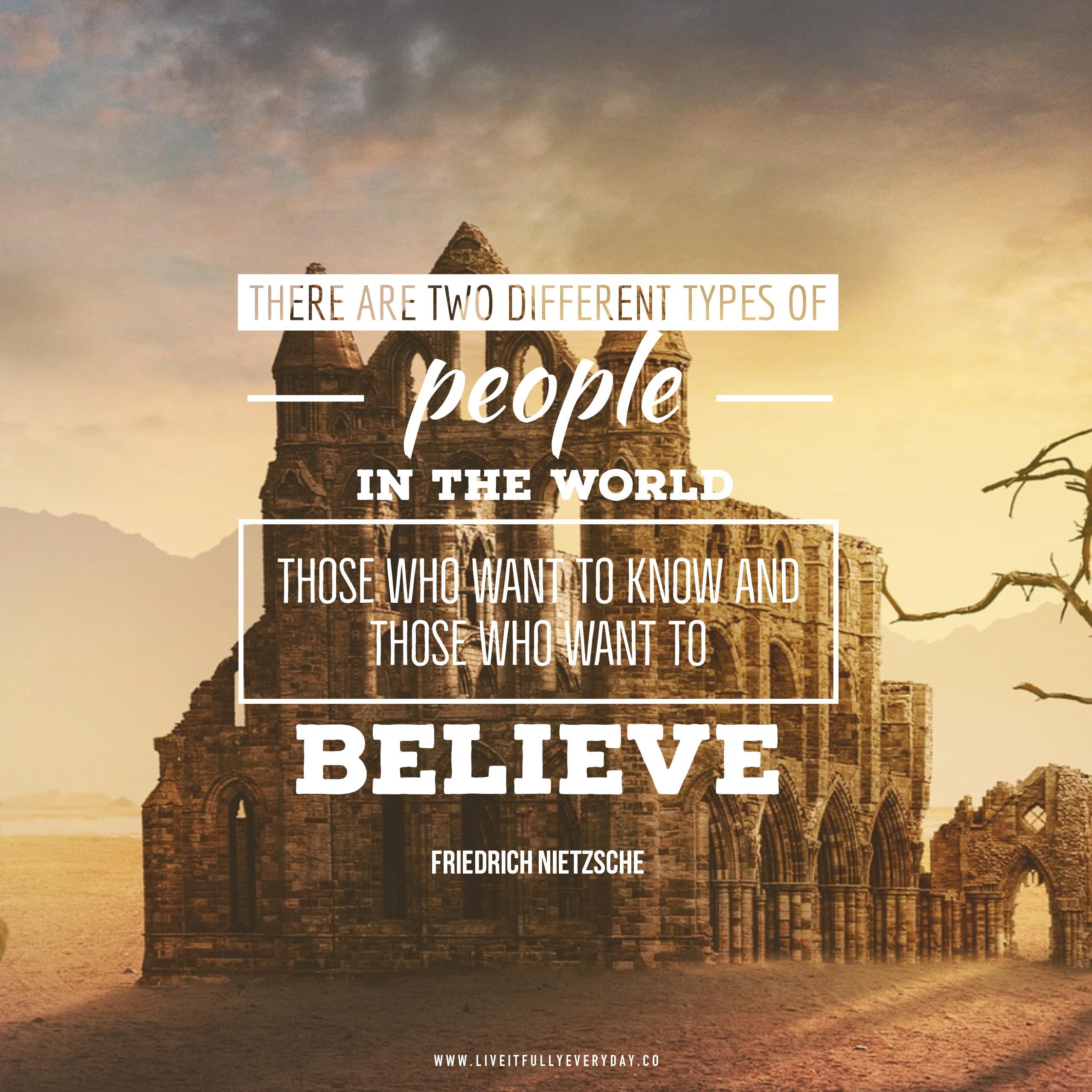 There are two different types of people in the world, those who want to know, and those who want to believe. – Friedrich Nietzsche [2560×2560][OC]
