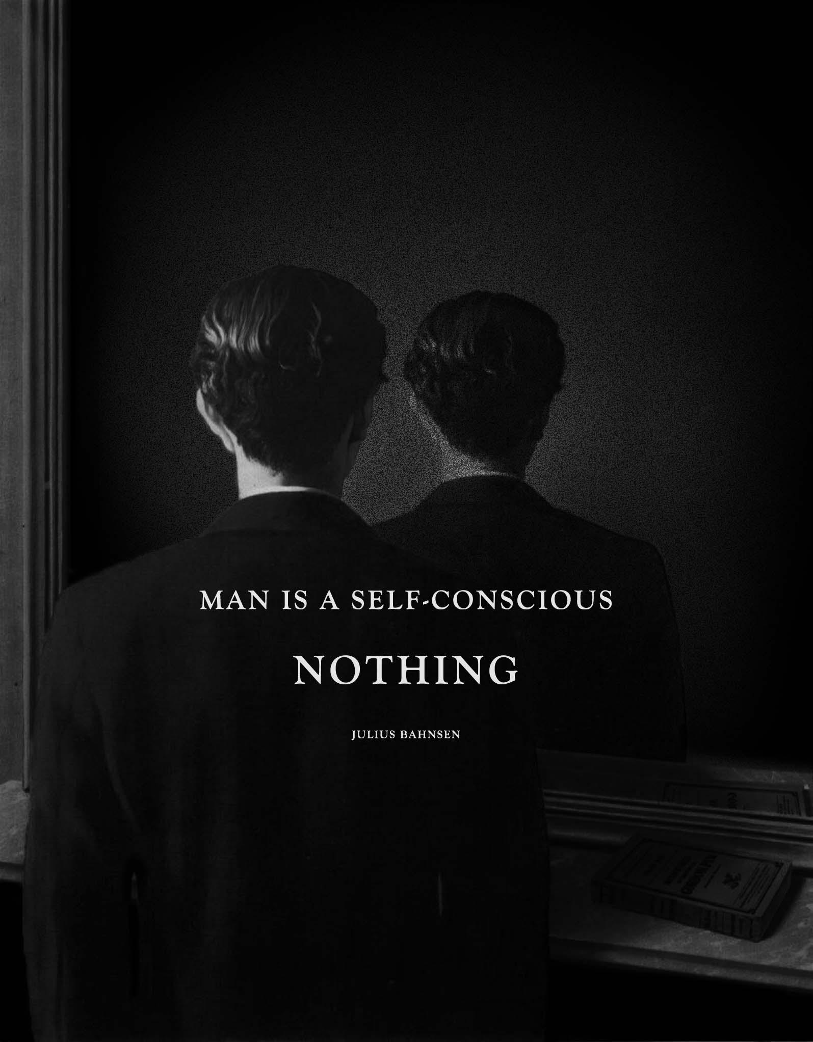 """Man is a self-conscious nothing"" —Julius Bahnsen [1595x 2045] [OC]"